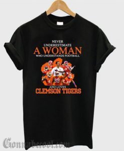 Never underestimate a woman who understands football and loves Clemson Tigers impressive T-shirt