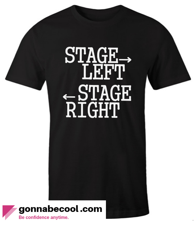 Stage Left Stage Right Impressive T Shirt