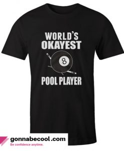 World's Okayest Pool Player Impressive T Shirt