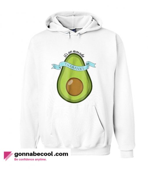 Its an avocado Thanks Funny Vine impressive Hoodie