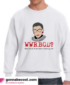 Would Ruth Bader Gineburg Do For Light Sweatshirt